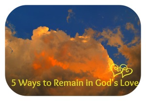 5 Ways to Remain in God's Love