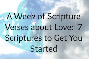 A Week of Scriptures to Get You Started About Love