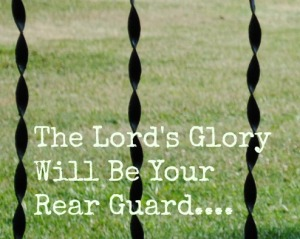 The Lords Glory will Be Your rear Guard