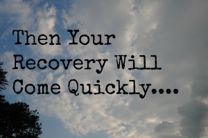 Then your recovery will come quickly