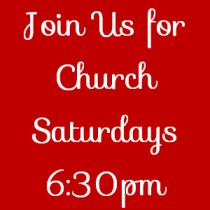 Church Service Saturdays 6:30